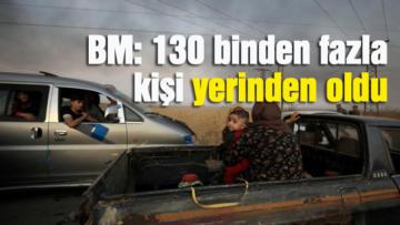 BM: 130 binden fazla kişi yerinden oldu