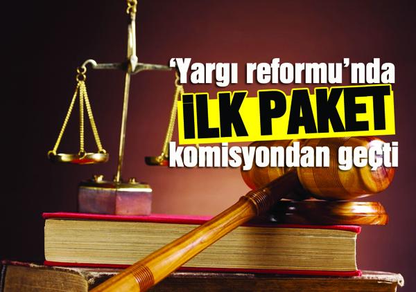 'Yargı reformu'nda ilk paket komisyondan geçti
